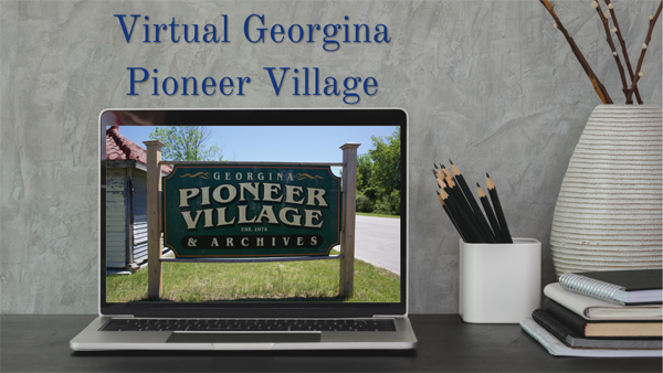 desktop with open laptop and the words virtual Georgina Pioneer Village